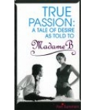 True Passion A Tale Of Desire As Told To Madam